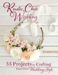 Rustic Chic Wedding: 55 Projects for Crafting Your Own Wedding Style (Paperback)
