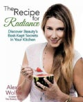 The Recipe for Radiance: Discover Beauty's Best-kept Secrets in Your Kitchen (Paperback)