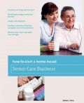 How to Start a Home-Based Senior Care Business (Paperback)