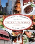 Chicago Chef's Table: Extraordinary Recipes from the Windy City (Hardcover)