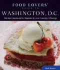 Food Lovers&#39; Guide to Washington, D.C.: The Best Restaurants, Markets &amp; Local Culinary Offerings (Paperback)