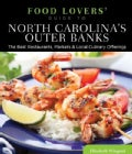 Food Lovers' Guide to North Carolina's Outer Banks: The Best Restaurants, Markets & Local Culinary Offerings (Paperback)