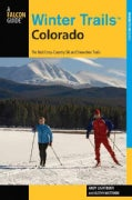 Winter Trails Colorado: The Best Cross-Country Ski and Snowshoe Trails (Paperback)