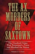 The Ax Murders of Saxtown: The Unsolved Crime That Terrorized a Town and Shocked the Nation (Hardcover)