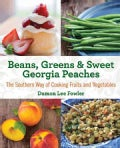 Beans, Greens & Sweet Georgia Peaches: The Southern Way of Cooking Fruits and Vegetables (Paperback)