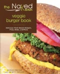 The Naked Kitchen Veggie Burger Book: Delicious Plant-based Burgers, Fries, Sides, and More (Paperback)