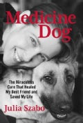 Medicine Dog: The Miraculous Cure That Healed My Best Friend and Saved My Life (Hardcover)