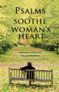 Psalms to Soothe a Woman's Heart: Meditations on God's Love, Peace, and Faithfulness (Hardcover)