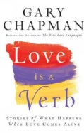 Love Is a Verb: Stories of What Happens When Love Comes Alive (Paperback)
