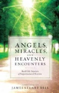 Angels, Miracles, and Heavenly Encounters: Real-life Stories of Supernatural Events (Paperback)