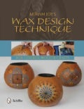 Miriam Joy's Wax Design Technique: For Gourds, Wood & Crafts (Paperback)