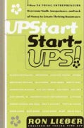 Upstart Start-Ups!: How 34 Young Enterpreneurs Overcame Youth, Inexperience, and Lack of Money to Create Thriving... (Paperback)