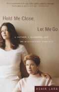 Hold Me Close, Let Me Go: A Mother, a Daughter and an Adolescence Survived (Paperback)