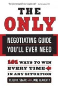 The Only Negotiating Guide You'll Ever Need: 101 Ways to Win Every Time in Any Situation (Paperback)