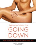 The Low Down On Going Down: How to Give Her Mind-Blowing Oral Sex (Paperback)