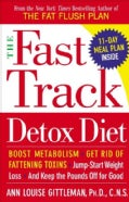The Fast Track Detox Diet: Boost Metabolism, Get Rid of Fattening Toxins, Jump-Start Weight Loss, and Keep the Po... (Paperback)