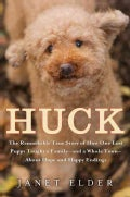 Huck: The Remarkable True Story of How One Lost Puppy Taught a Family--and a Whole Town--about Hope and Happy End... (Hardcover)