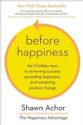 Before Happiness: The 5 Hidden Keys to Achieving Success, Spreading Happiness, and Sustaining Positive Change (Hardcover)