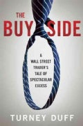 The Buy Side: A Wall Street Trader's Tale of Spectacular Excess (Hardcover)