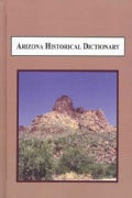 Arizona Historical Dictionary: A Reference Compendium (Hardcover)