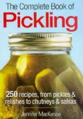 The Complete Book of Pickling: 250 Recipes from Pickles &amp; Relishes to Chutneys &amp; Salsas (Paperback)
