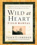 Wild at Heart Field Manual: A Personal Guide to Discovering the Secret of Your Masculine Soul (Paperback)
