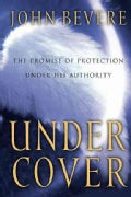 Under Cover: The Key to Living in God's Provision and Protection (Paperback)
