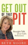 Get Out of That Pit: Straight Talk About God's Deliverance (Paperback)