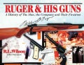Ruger & His Guns: A History of the Man, the Company and Their Firearms (Hardcover)