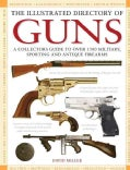 The Illustrated Directory of Guns: A Collector's Guide to Over 1500 Military, Sporting and Antique Firearms (Hardcover)