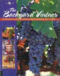 The Backyard Vintner: An Enthusiast's Guide to Growing Grapes and Making Wine at Home (Hardcover)