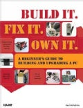 Build It. Fix It. Own It: A Beginner's Guide to Building and Upgrading a PC (Paperback)