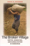The Broken Village: Coffee, Migration, and Globalization in Honduras (Paperback)