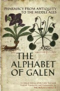 The Alphabet of Galen: Pharmacy from Antiquity to the Middle Ages, a Critical Edition of the Latin Text With Engl... (Paperback)