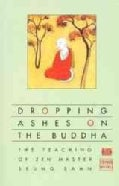 Dropping Ashes on the Buddha: The Teaching of Zen Master Seung Sahn (Paperback)