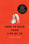 How to Ruin Your Life by 30: Nine Surprisingly Everyday Mistakes You Might Be Making Right Now (Paperback)
