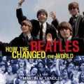 How the Beatles Changed the World (Hardcover)
