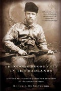 Theodore Roosevelt in the Badlands: A Young Politician&#39;s Quest for Recovery in the American West (Paperback)