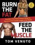 Burn the Fat, Feed the Muscle: Transform Your Body Forever Using the Secrets of the Leanest People in the World (Hardcover)