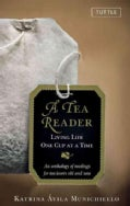 A Tea Reader: Living Life One Cup at a Time: An Anthology of Readings for Tea Lovers Old and New (Hardcover)
