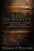 Mere Humanity: G. K. Chesterton, C. S. Lewis, And J. R. R. Tolkien on the Human Condition (Paperback)