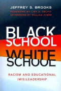 Black School White School: Racism and Educational (Mis)Leadership (Paperback)