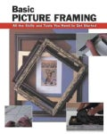 Basic Picture Framing: All The Skills And Tools You Need To Get Started (Spiral bound)