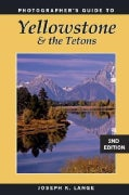 Photographers Guide to Yellowstone and the Tetons (Paperback)