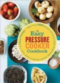 The Easy Pressure Cooker Cookbook: More Than 300 Recipes for Soups, Sides, Main Dishes, Sauces, Desserts & Baby Food (Paperback)