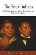 The Poor Indians: British Missionaries, Native Americans, And Colonial Sensibility (Paperback)