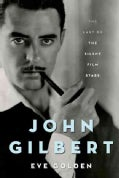 John Gilbert: The Last of the Silent Film Stars (Hardcover)