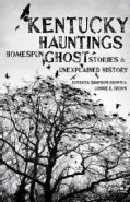 Kentucky Hauntings: Homespun Ghost Stories and Unexplained History (Hardcover)
