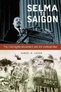 Selma to Saigon the Civil Rights Movemen: The Civil Rights Movement and the Vietnam War (Hardcover)