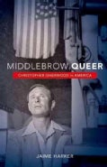 Middlebrow Queer: Christopher Isherwood in America (Hardcover)